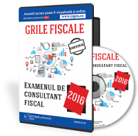 Grile fiscale pentru examentul de consultant fiscal 2016